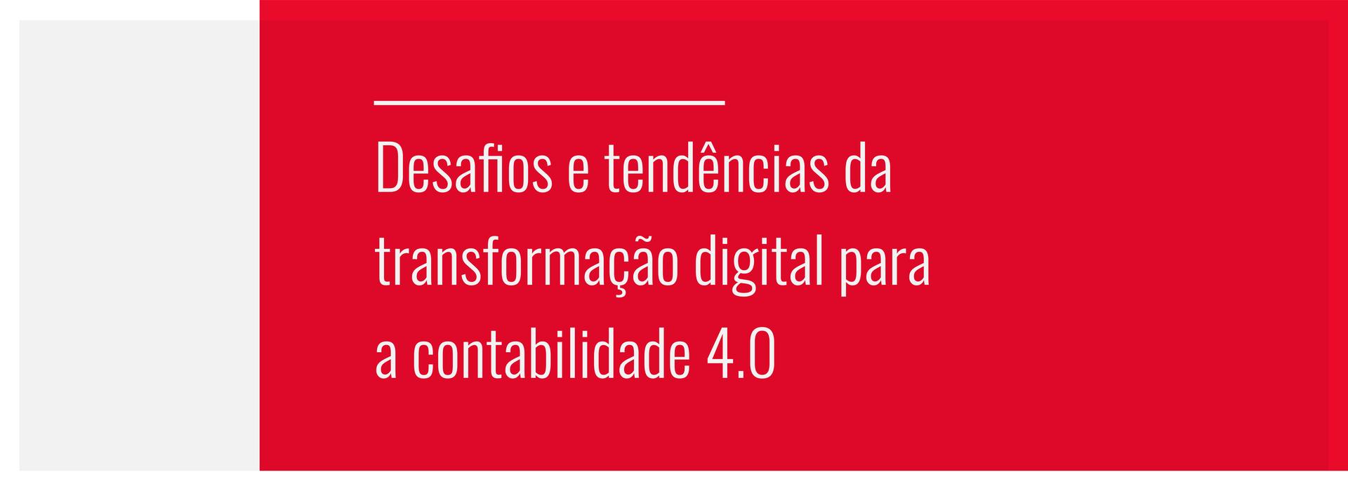 """Na foto está escrito """"desafios e tendências da transformação digital para a contabilidade 4.0"""