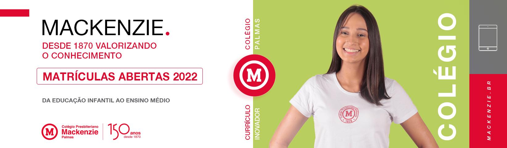 Colégio Presbiteriano Mackenzie Palmas. Matrículas Abertas 2022. Mackenzie. Desde 1870 valorizando o conhecimento