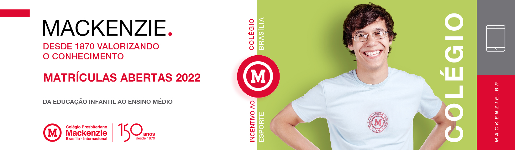 Colégio Presbiteriano Mackenzie Brasília. Matrículas Abertas 2022. Mackenzie. Desde 1870 valorizando o conhecimento