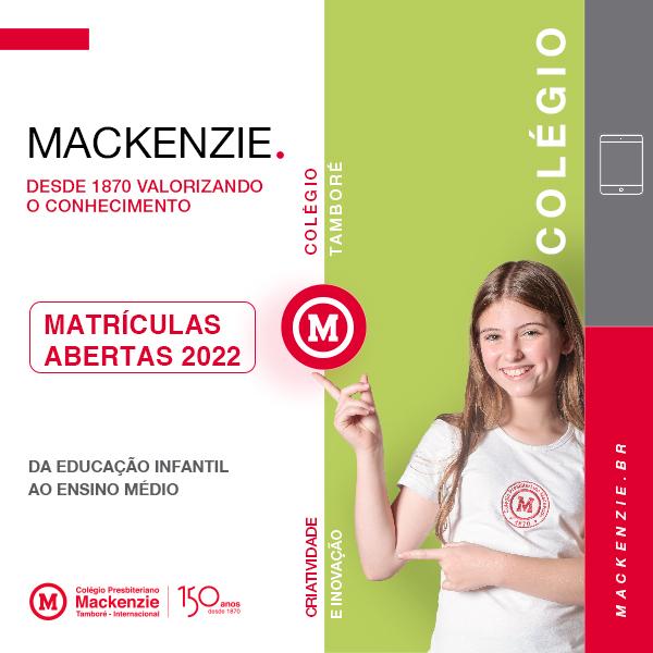 Colégio Presbiteriano Mackenzie Tamboré. Matrículas Abertas 2022. Mackenzie. Desde 1870 valorizando o conhecimento